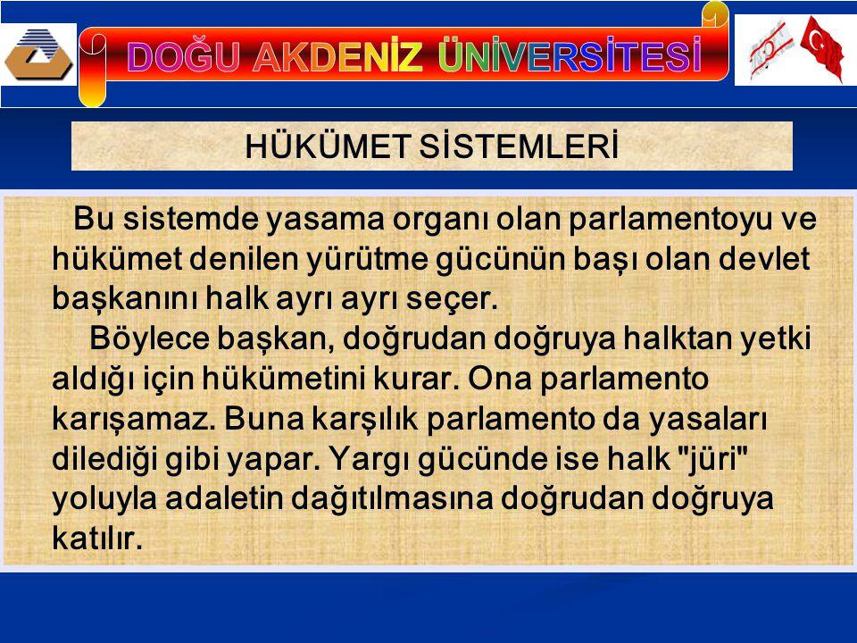 HÜKÜMET SİSTEMLERİ Bu sistemde yasama organı olan parlamentoyu ve hükümet denilen yürütme gücünün başı olan devlet başkanını halk ayrı ayrı seçer. Böy