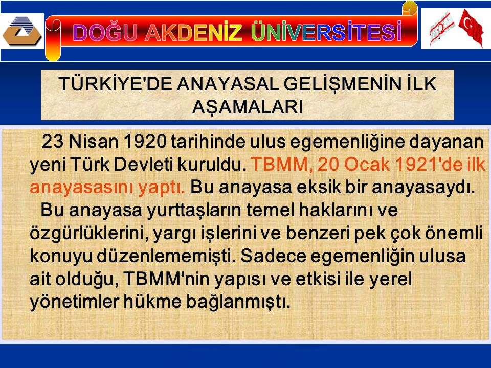 TÜRKİYE'DE ANAYASAL GELİŞMENİN İLK AŞAMALARI 23 Nisan 1920 tarihinde ulus egemenliğine dayanan yeni Türk Devleti kuruldu. TBMM, 20 Ocak 1921'de ilk an