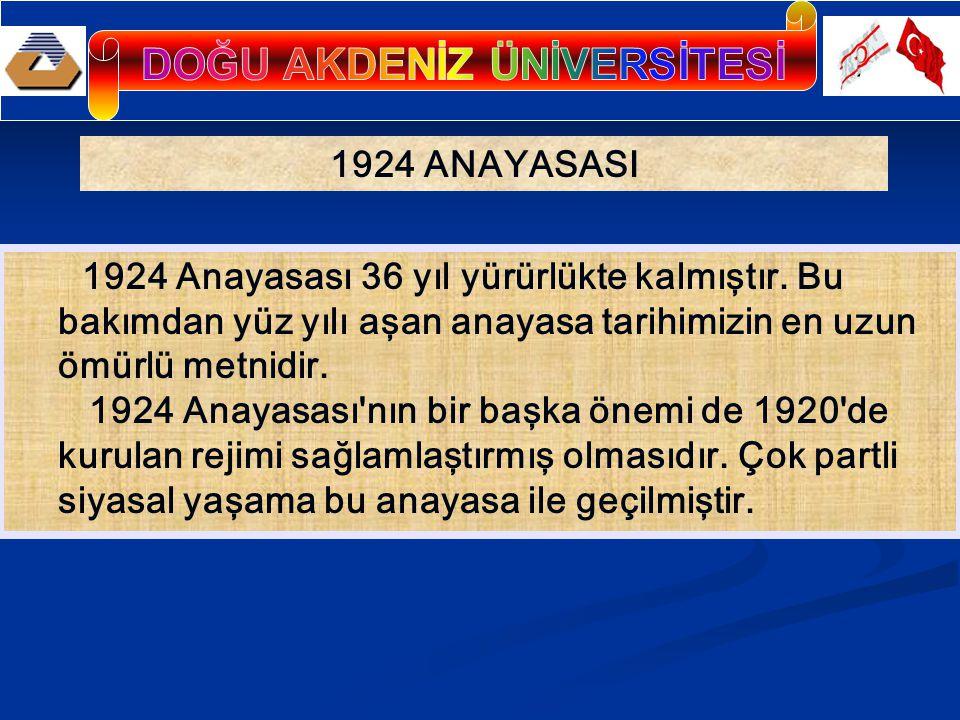 1924 ANAYASASI 1924 Anayasası 36 yıl yürürlükte kalmıştır. Bu bakımdan yüz yılı aşan anayasa tarihimizin en uzun ömürlü metnidir. 1924 Anayasası'nın b