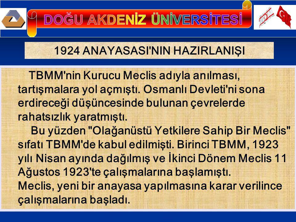 1924 ANAYASASI'NIN HAZIRLANIŞI TBMM'nin Kurucu Meclis adıyla anılması, tartışmalara yol açmıştı. Osmanlı Devleti'ni sona erdireceği düşüncesinde bulun