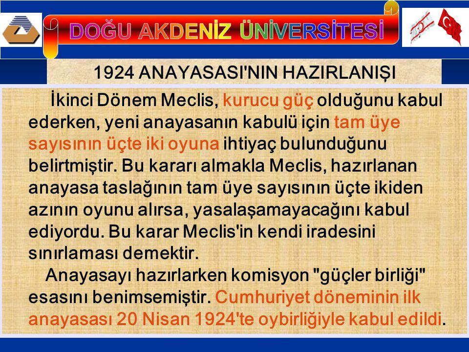 1924 ANAYASASI'NIN HAZIRLANIŞI İkinci Dönem Meclis, kurucu güç olduğunu kabul ederken, yeni anayasanın kabulü için tam üye sayısının üçte iki oyuna ih