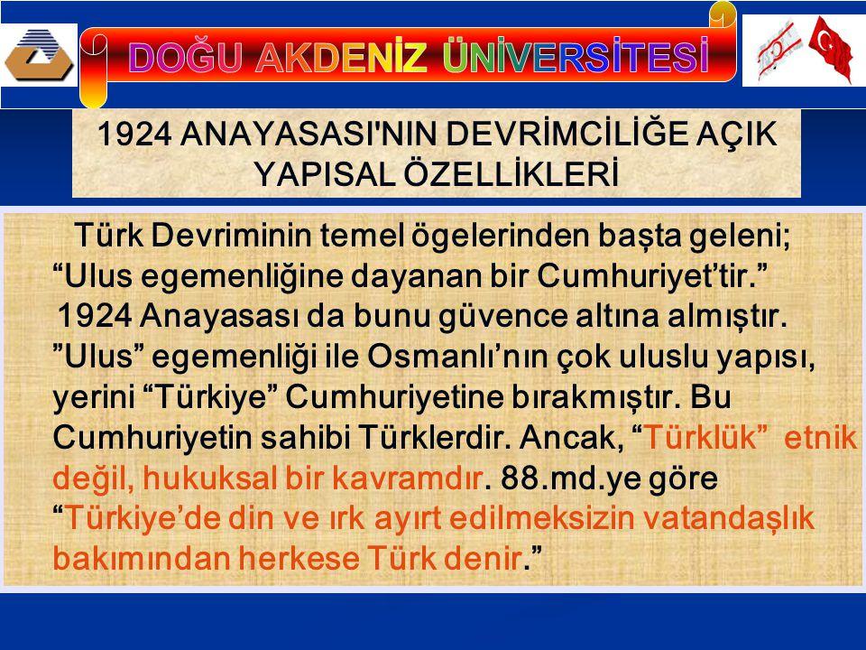 """1924 ANAYASASI'NIN DEVRİMCİLİĞE AÇIK YAPISAL ÖZELLİKLERİ Türk Devriminin temel ögelerinden başta geleni; """"Ulus egemenliğine dayanan bir Cumhuriyet'tir"""