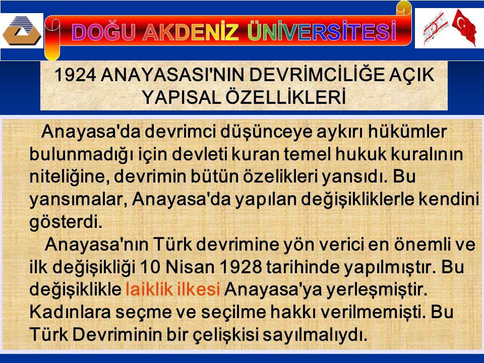 1924 ANAYASASI'NIN DEVRİMCİLİĞE AÇIK YAPISAL ÖZELLİKLERİ Anayasa'da devrimci düşünceye aykırı hükümler bulunmadığı için devleti kuran temel hukuk kura