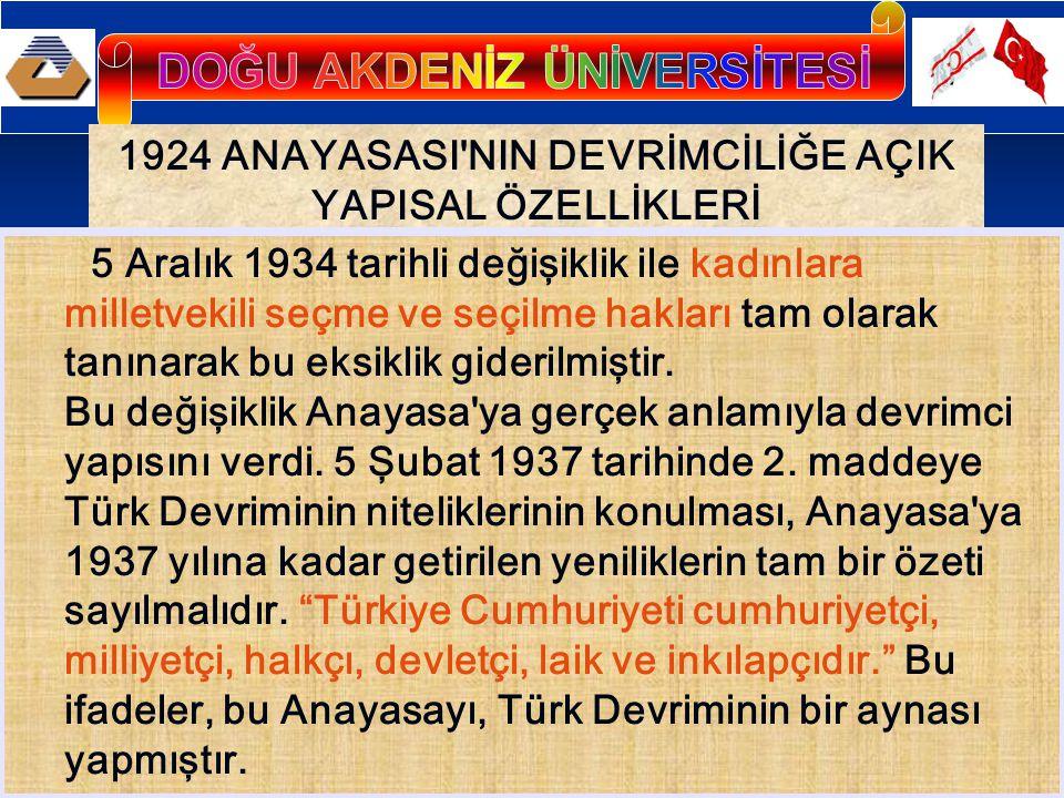1924 ANAYASASI'NIN DEVRİMCİLİĞE AÇIK YAPISAL ÖZELLİKLERİ 5 Aralık 1934 tarihli değişiklik ile kadınlara milletvekili seçme ve seçilme hakları tam olar