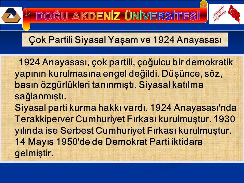 Çok Partili Siyasal Yaşam ve 1924 Anayasası 1924 Anayasası, çok partili, çoğulcu bir demokratik yapının kurulmasına engel değildi. Düşünce, söz, basın