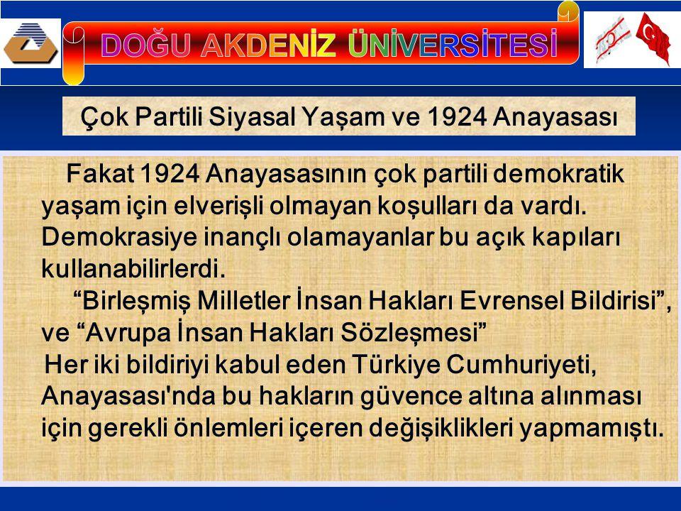 Çok Partili Siyasal Yaşam ve 1924 Anayasası Fakat 1924 Anayasasının çok partili demokratik yaşam için elverişli olmayan koşulları da vardı. Demokrasiy