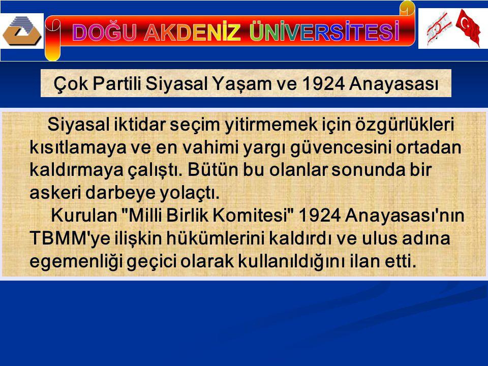 Çok Partili Siyasal Yaşam ve 1924 Anayasası Siyasal iktidar seçim yitirmemek için özgürlükleri kısıtlamaya ve en vahimi yargı güvencesini ortadan kald