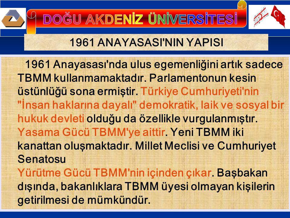 1961 ANAYASASI'NIN YAPISI 1961 Anayasası'nda ulus egemenliğini artık sadece TBMM kullanmamaktadır. Parlamentonun kesin üstünlüğü sona ermiştir. Türkiy
