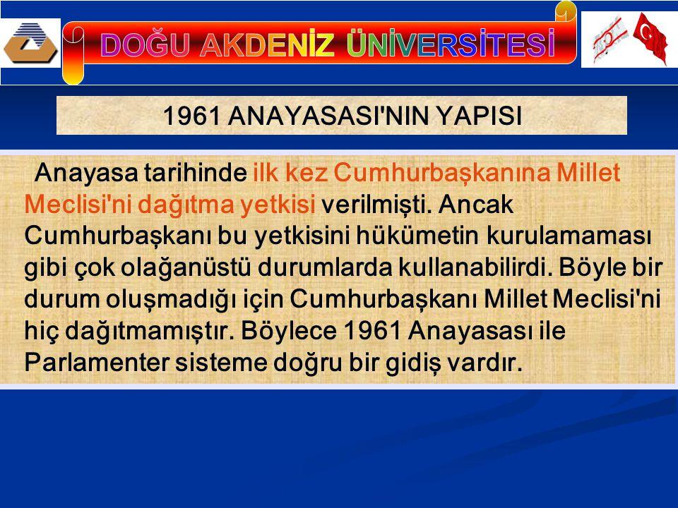 1961 ANAYASASI'NIN YAPISI Anayasa tarihinde ilk kez Cumhurbaşkanına Millet Meclisi'ni dağıtma yetkisi verilmişti. Ancak Cumhurbaşkanı bu yetkisini hük