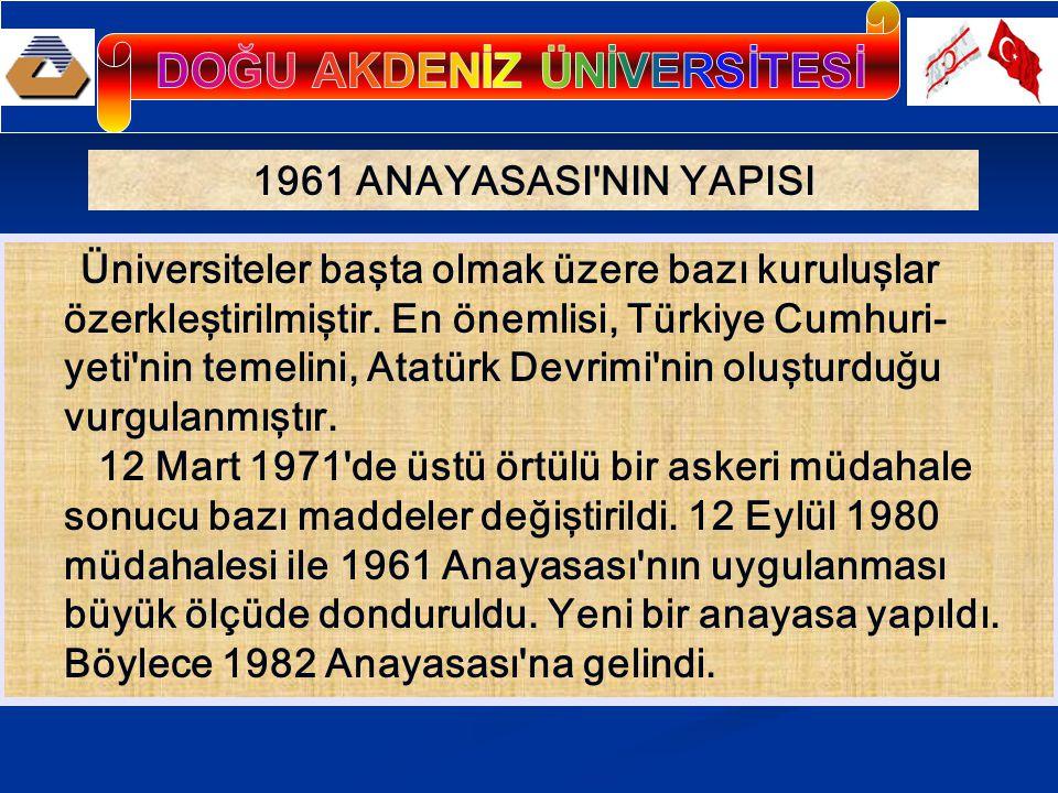 1961 ANAYASASI'NIN YAPISI Üniversiteler başta olmak üzere bazı kuruluşlar özerkleştirilmiştir. En önemlisi, Türkiye Cumhuri- yeti'nin temelini, Atatür
