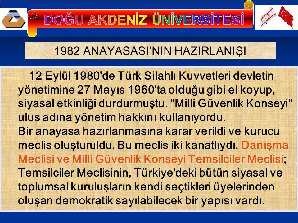 1982 ANAYASASI'NIN HAZIRLANIŞI 12 Eylül 1980'de Türk Silahlı Kuvvetleri devletin yönetimine 27 Mayıs 1960'ta olduğu gibi el koyup, siyasal etkinliği d