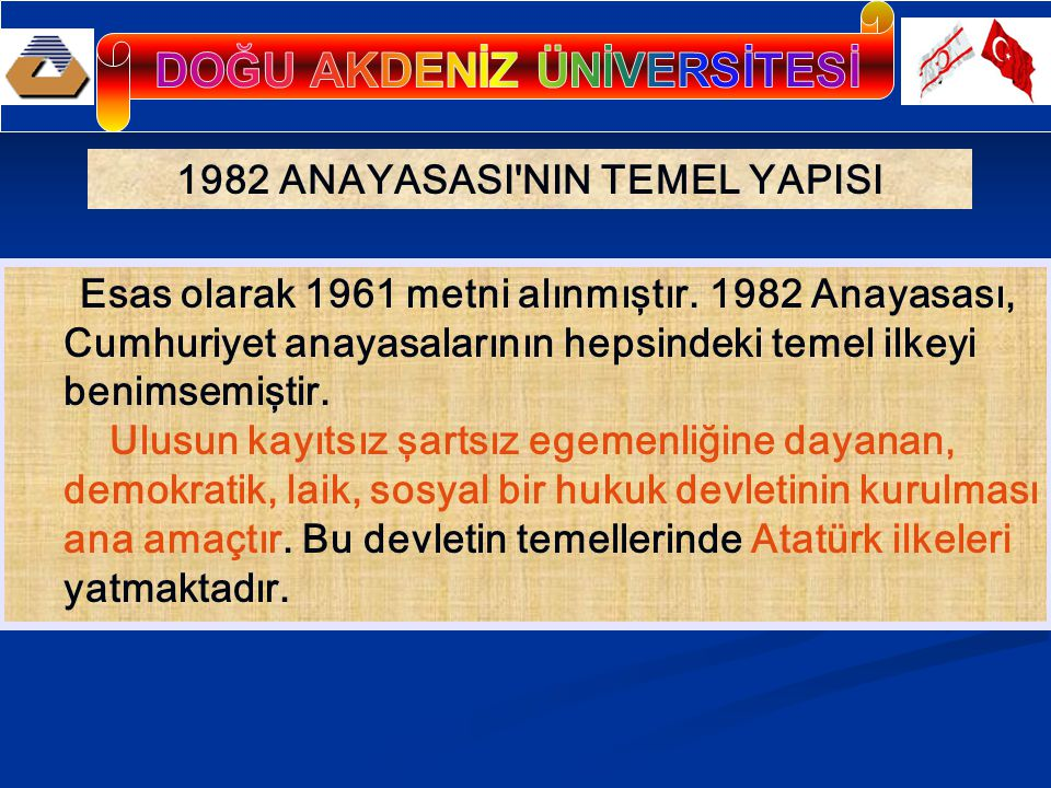 1982 ANAYASASI'NIN TEMEL YAPISI Esas olarak 1961 metni alınmıştır. 1982 Anayasası, Cumhuriyet anayasalarının hepsindeki temel ilkeyi benimsemiştir. Ul