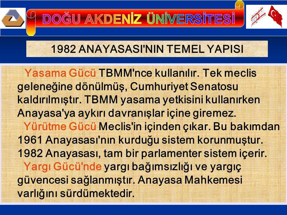 1982 ANAYASASI'NIN TEMEL YAPISI Yasama Gücü TBMM'nce kullanılır. Tek meclis geleneğine dönülmüş, Cumhuriyet Senatosu kaldırılmıştır. TBMM yasama yetki