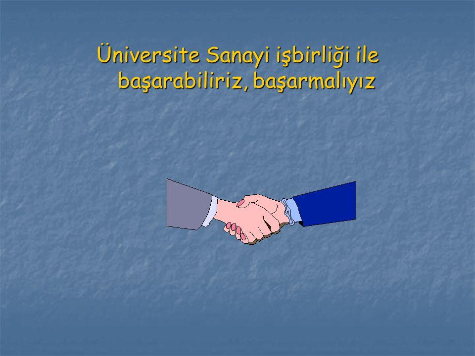 Üniversite Sanayi işbirliği ile başarabiliriz, başarmalıyız