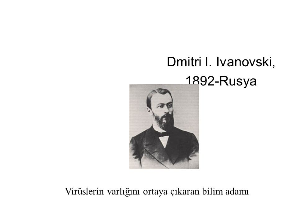 Dmitri I. Ivanovski, 1892-Rusya Virüslerin varlığını ortaya çıkaran bilim adamı