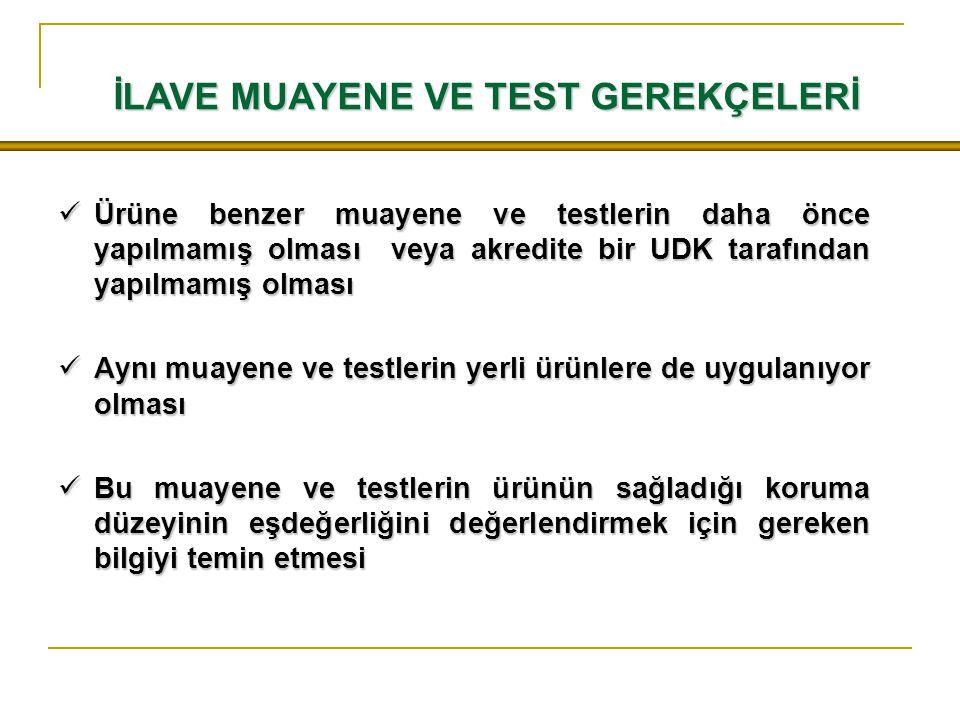İLAVE MUAYENE VE TEST GEREKÇELERİ Ürüne benzer muayene ve testlerin daha önce yapılmamış olması veya akredite bir UDK tarafından yapılmamış olması Ürü