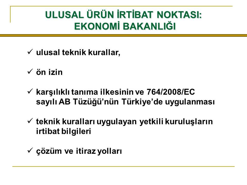 ULUSAL ÜRÜN İRTİBAT NOKTASI: EKONOMİ BAKANLIĞI ulusal teknik kurallar, ön izin karşılıklı tanıma ilkesinin ve 764/2008/EC sayılı AB Tüzüğü'nün Türkiye