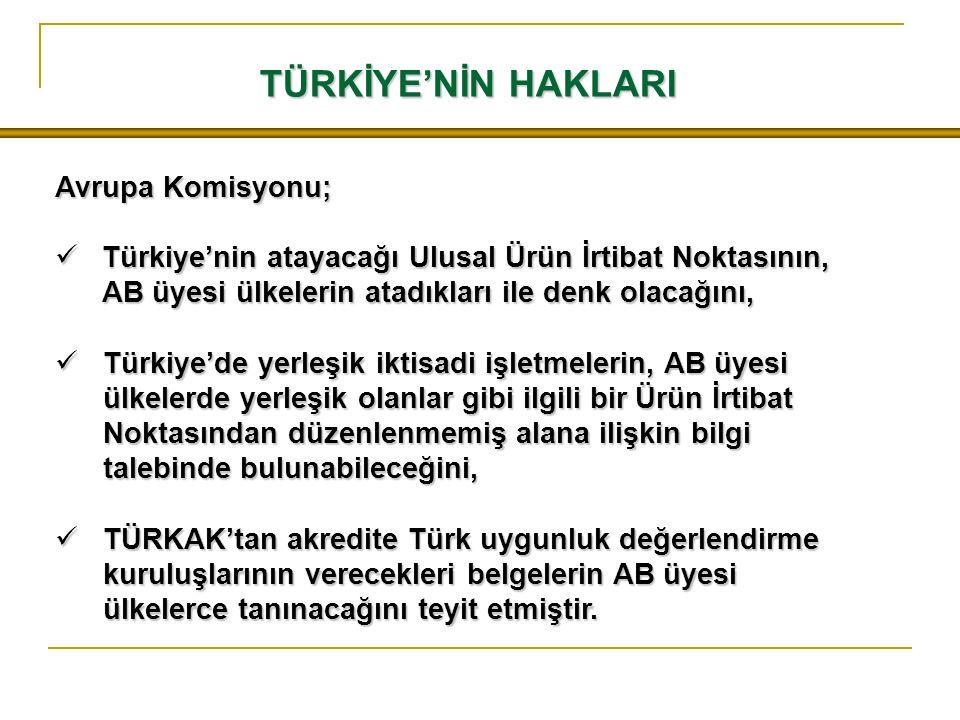 TÜRKİYE'NİN HAKLARI Avrupa Komisyonu; Türkiye'nin atayacağı Ulusal Ürün İrtibat Noktasının, AB üyesi ülkelerin atadıkları ile denk olacağını, Türkiye'
