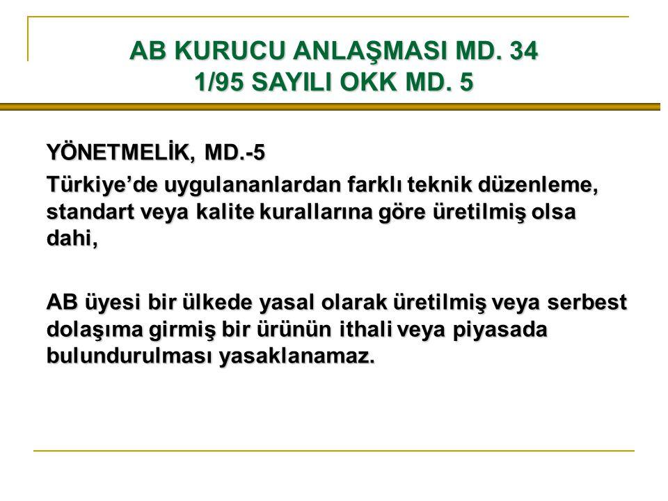 AB KURUCU ANLAŞMASI MD. 34 1/95 SAYILI OKK MD. 5 YÖNETMELİK, MD.-5 Türkiye'de uygulananlardan farklı teknik düzenleme, standart veya kalite kuralların