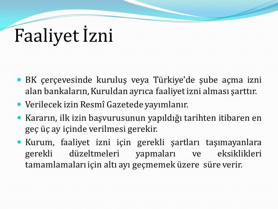 Faaliyet İzni BK çerçevesinde kuruluş veya Türkiye'de şube açma izni alan bankaların, Kuruldan ayrıca faaliyet izni alması şarttır. Verilecek izin Res