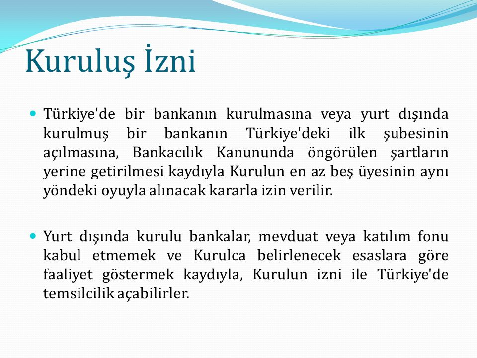 Kuruluş İzni Türkiye'de bir bankanın kurulmasına veya yurt dışında kurulmuş bir bankanın Türkiye'deki ilk şubesinin açılmasına, Bankacılık Kanununda ö
