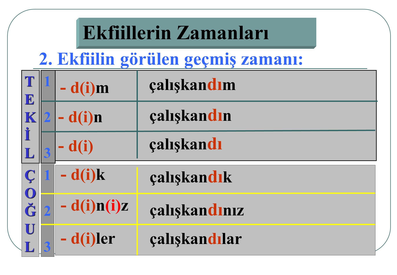 Ekfiillerin Zamanları 1. Ekfiilin geniş zamanı: TEKİL ÇOĞUL 123123 123123 - (i)m - s(i)n - (i)z - s(i)n(i)z - d(i)rler - d(i)r çalışkanım çalışkansın