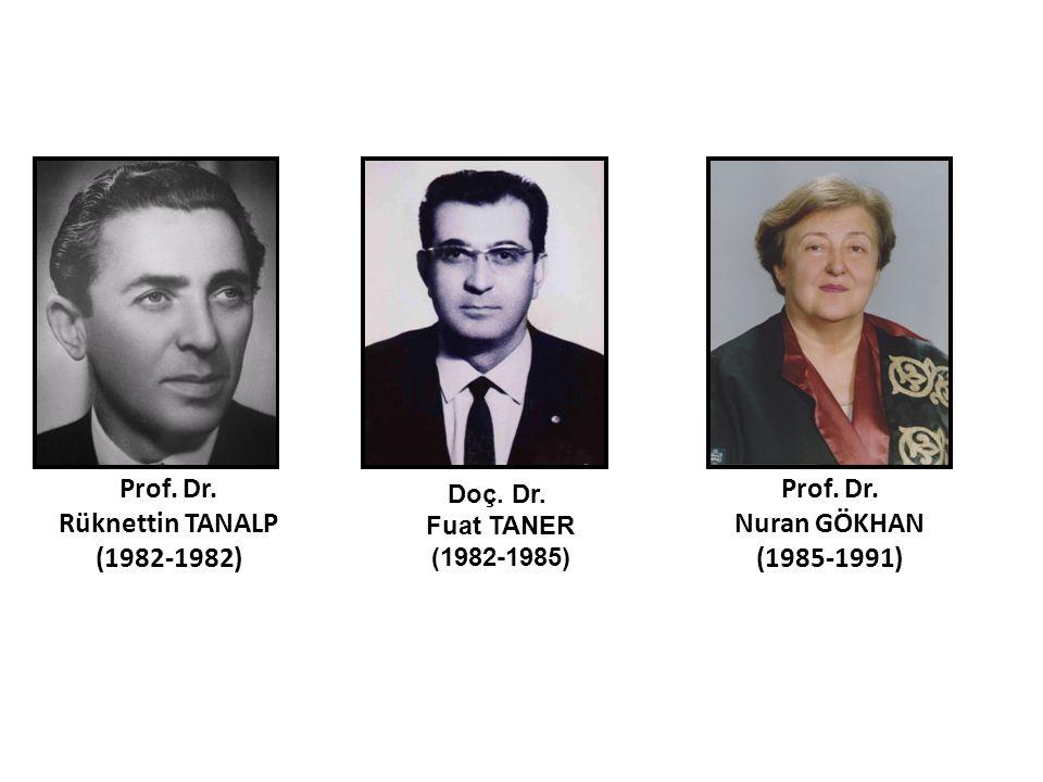 Prof. Dr. Rüknettin TANALP (1982-1982) Prof. Dr. Nuran GÖKHAN (1985-1991) Doç. Dr. Fuat TANER (1982-1985)