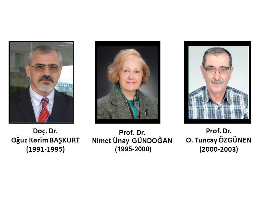 Prof. Dr. O. Tuncay ÖZGÜNEN (2000-2003) Prof. Dr. Nimet Ünay GÜNDOĞAN (1995-2000) Doç. Dr. Oğuz Kerim BAŞKURT (1991-1995)