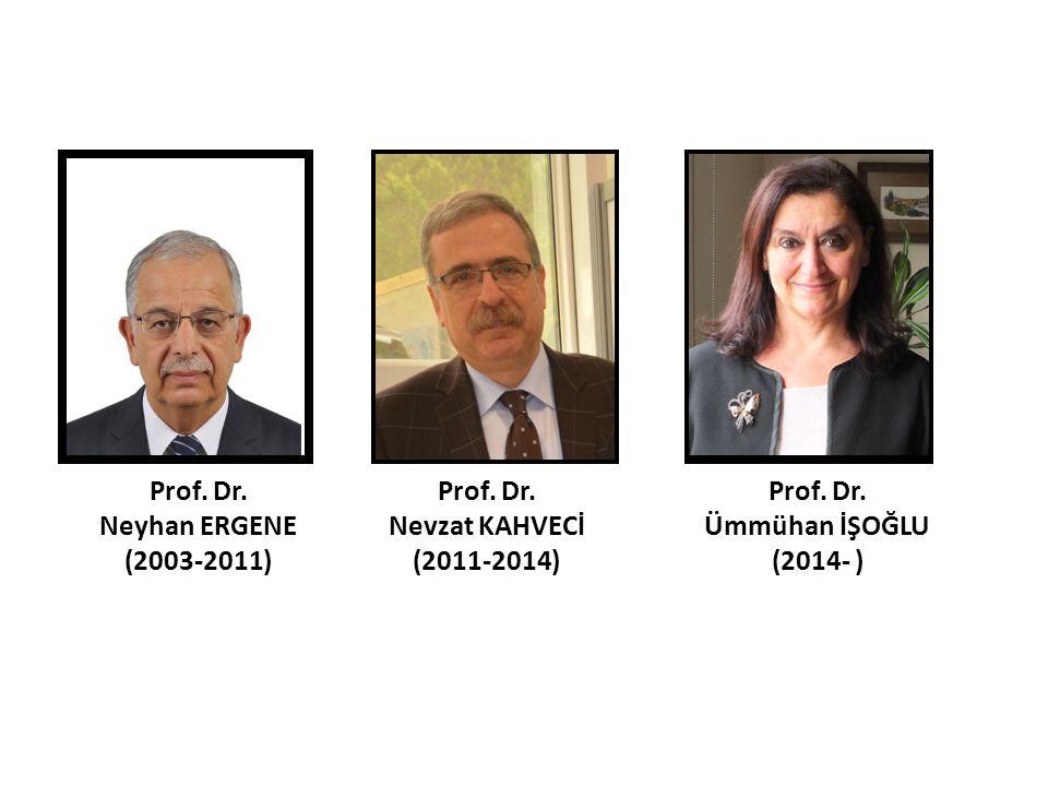 Prof. Dr. Nevzat KAHVECİ (2011-2014) Prof. Dr. Ümmühan İŞOĞLU (2014- ) Prof. Dr. Neyhan ERGENE (2003-2011)