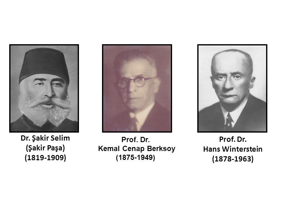 Dr. Şakir Selim (Şakir Paşa) (1819-1909) Prof. Dr. Hans Winterstein (1878-1963) Prof. Dr. Kemal Cenap Berksoy (1875-1949)