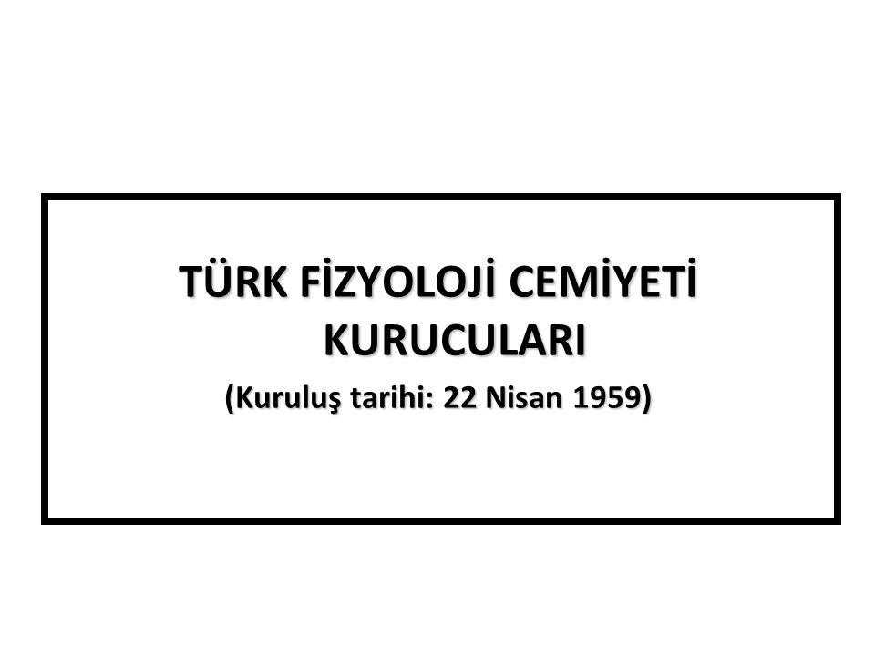 TÜRK FİZYOLOJİ CEMİYETİ KURUCULARI (Kuruluş tarihi: 22 Nisan 1959)