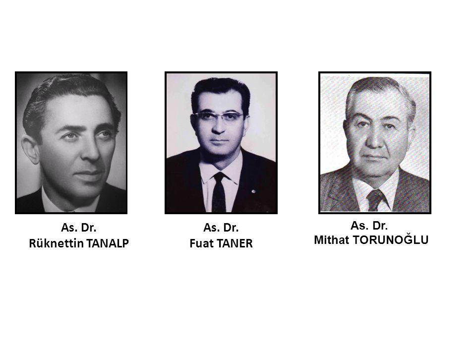 As. Dr. Rüknettin TANALP As. Dr. Fuat TANER As. Dr. Mithat TORUNOĞLU