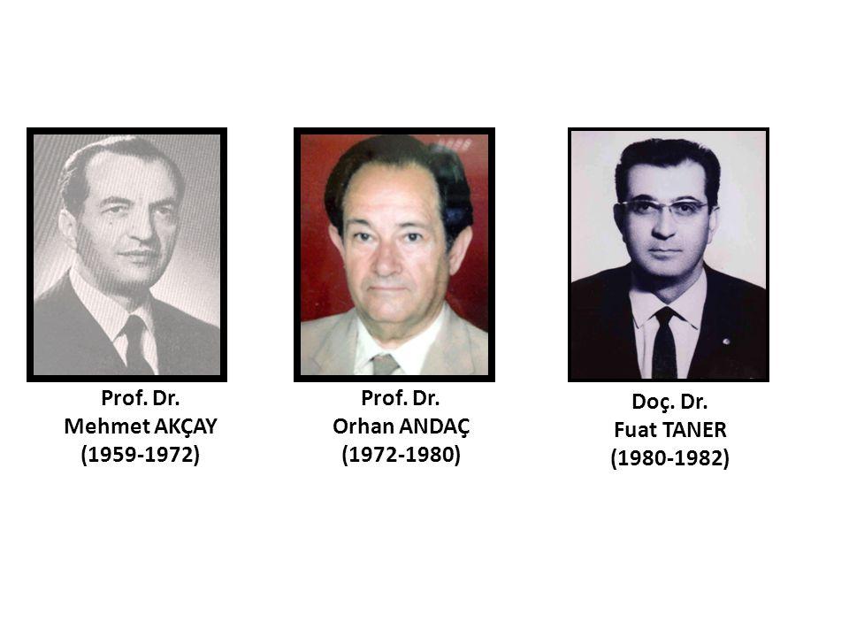 Prof. Dr. Mehmet AKÇAY (1959-1972) Prof. Dr. Orhan ANDAÇ (1972-1980) Doç. Dr. Fuat TANER (1980-1982)
