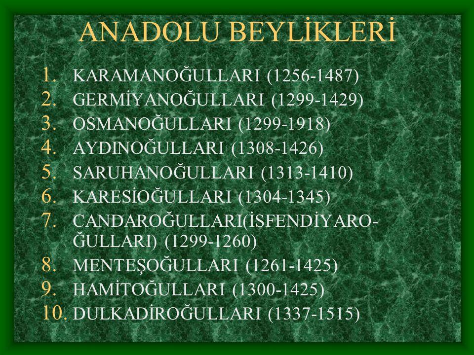 1.KARAMANOĞULLARI (1256-1487) 2. GERMİYANOĞULLARI (1299-1429) 3.