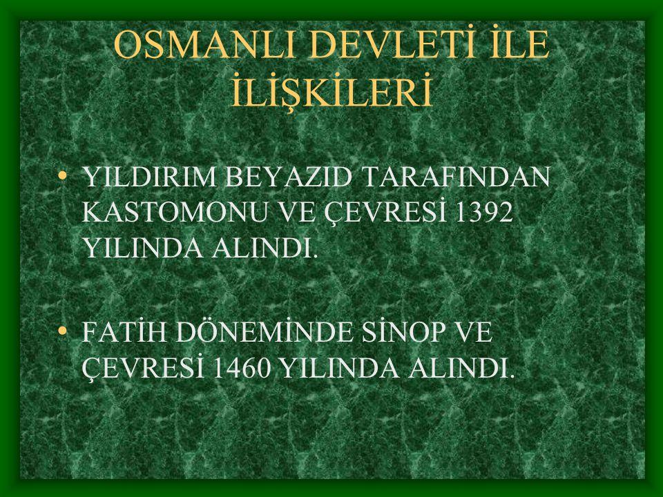 CANDAROĞULLARI (İSFENDİYAROĞULLARI) (1299-1260) KURUCUSU:ŞEMSEDDİN YAMAN CANDAR KURULDUĞU YER:KASTAMONU VE SİNOP
