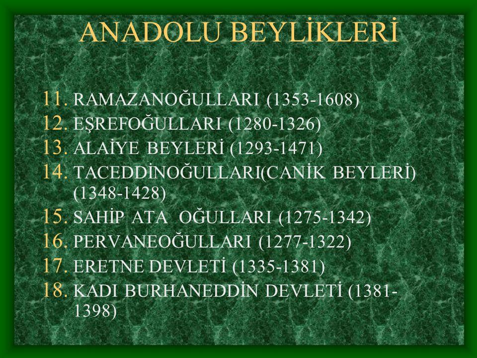 RAMAZANOĞULLARI (1353-1608) KURUCUSU: RAMAZAN BEY KURULDUĞU YER: ADANA, TARSUS, VE YUMURTALIK BÖLGESİ