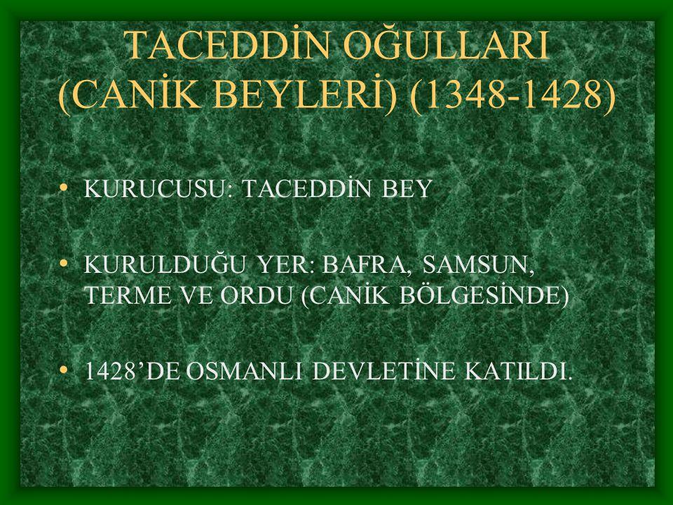 ALAİYE BEYLERİ (1293-1471) ALAİYEDE KURULDU. FATİH ZAMANINDA OSMANLI DEVLETİNE KATILDI.