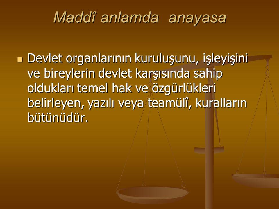 Maddî anlamda anayasa Devlet organlarının kuruluşunu, işleyişini ve bireylerin devlet karşısında sahip oldukları temel hak ve özgürlükleri belirleyen,
