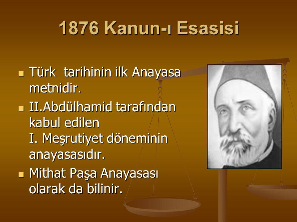 1876 Kanun-ı Esasisi Türk tarihinin ilk Anayasa metnidir. Türk tarihinin ilk Anayasa metnidir. II.Abdülhamid tarafından kabul edilen I. Meşrutiyet dön