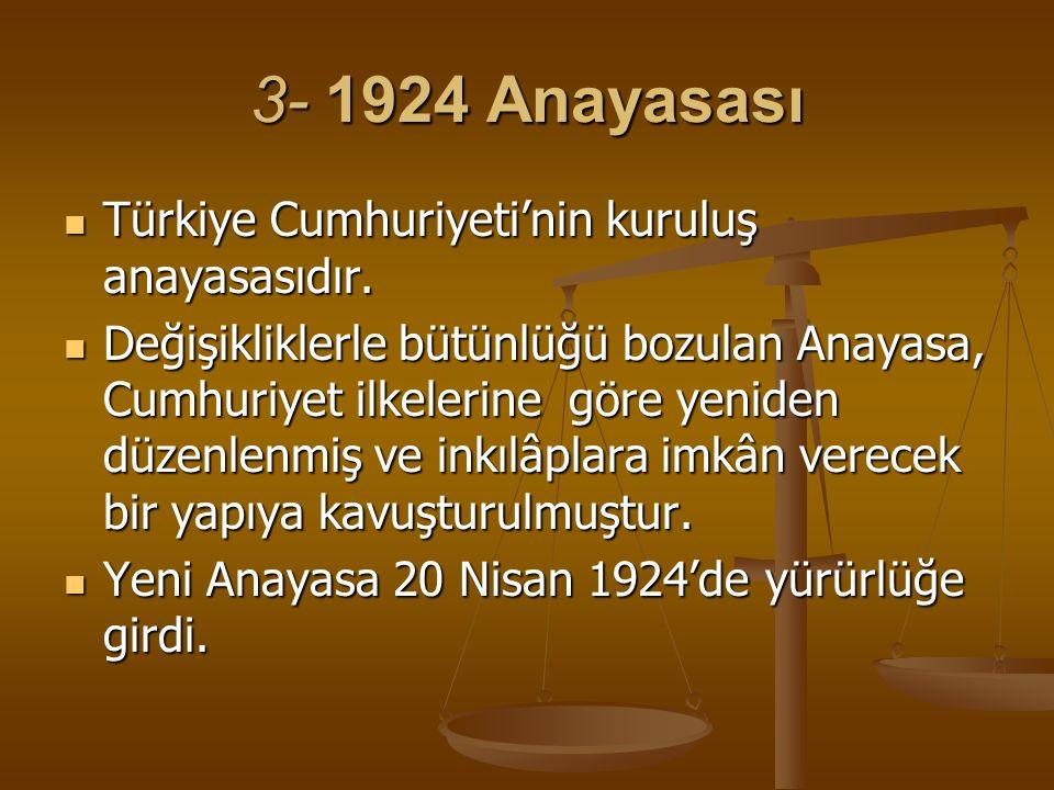 3- 1924 Anayasası Türkiye Cumhuriyeti'nin kuruluş anayasasıdır. Türkiye Cumhuriyeti'nin kuruluş anayasasıdır. Değişikliklerle bütünlüğü bozulan Anayas