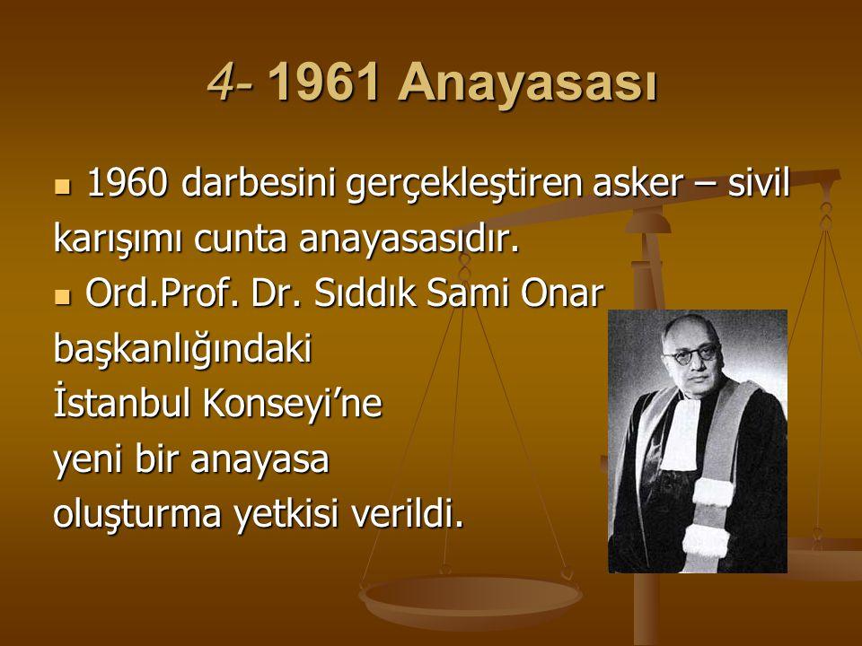 4- 1961 Anayasası 1960 darbesini gerçekleştiren asker – sivil 1960 darbesini gerçekleştiren asker – sivil karışımı cunta anayasasıdır. Ord.Prof. Dr. S