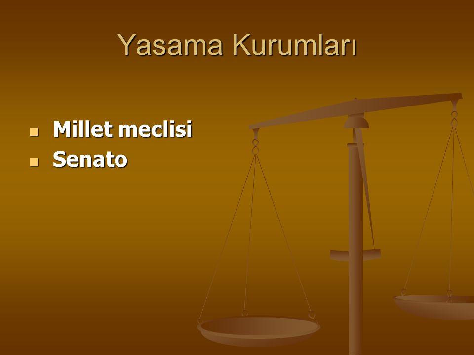 Yasama Kurumları Millet meclisi Millet meclisi Senato Senato