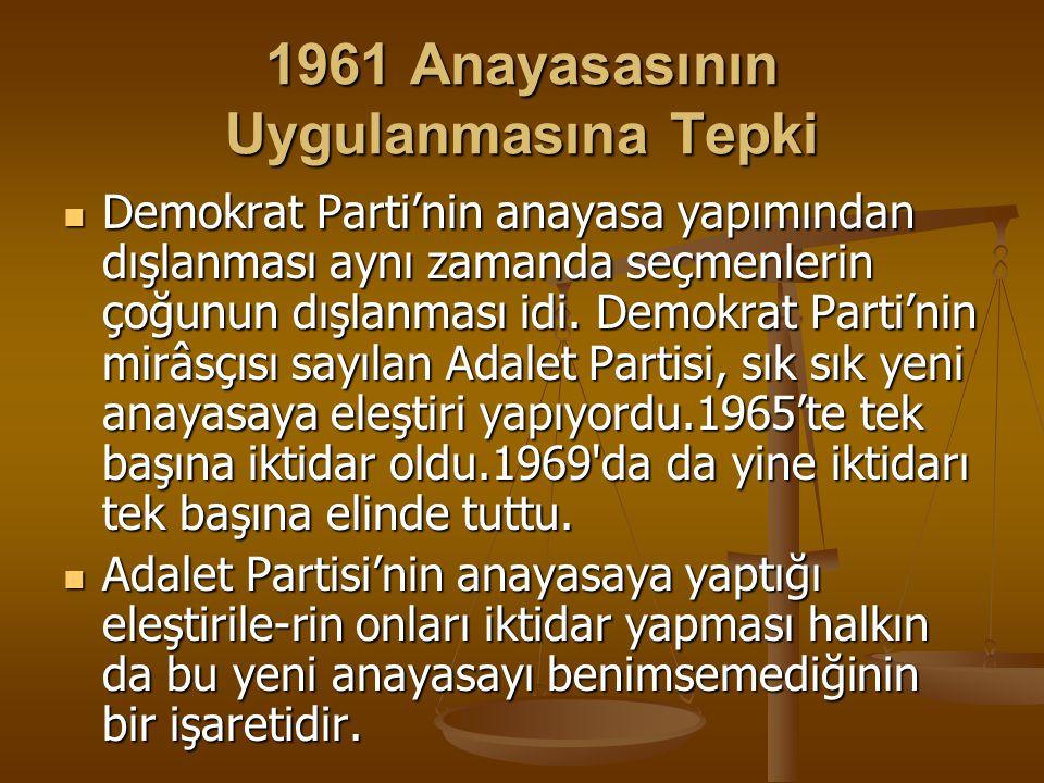 1961 Anayasasının Uygulanmasına Tepki Demokrat Parti'nin anayasa yapımından dışlanması aynı zamanda seçmenlerin çoğunun dışlanması idi. Demokrat Parti