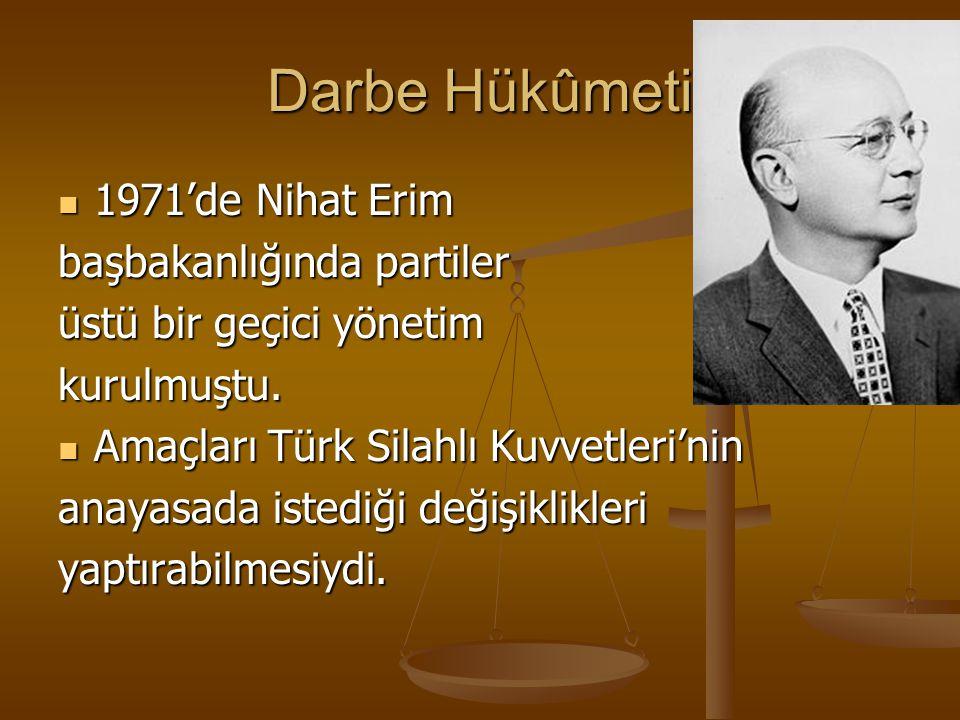 Darbe Hükûmeti 1971'de Nihat Erim 1971'de Nihat Erim başbakanlığında partiler üstü bir geçici yönetim kurulmuştu. Amaçları Türk Silahlı Kuvvetleri'nin