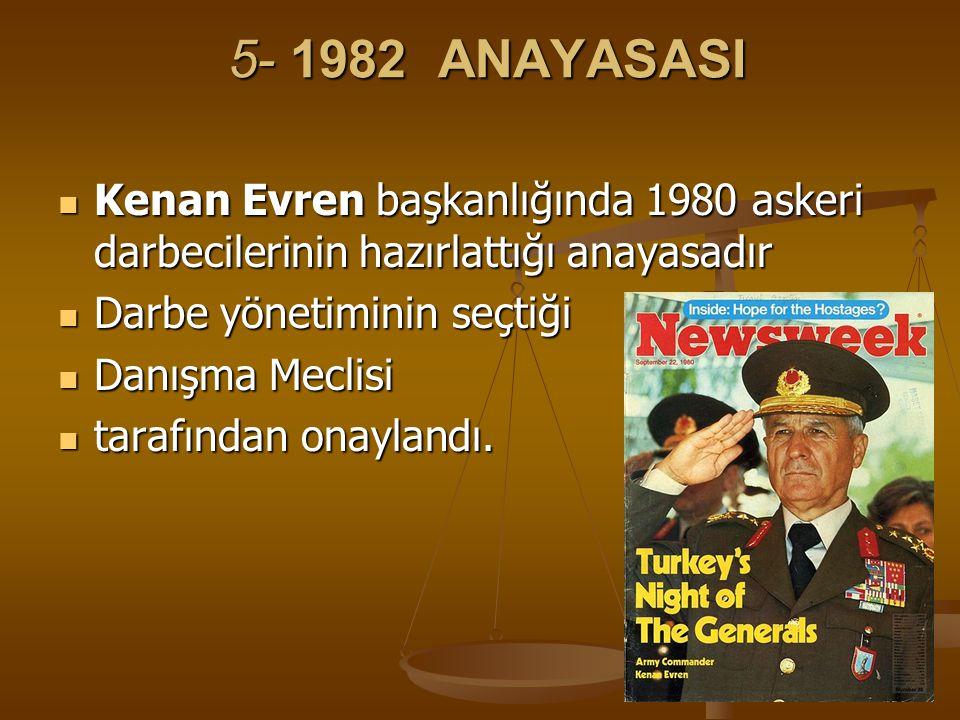 5- 1982 ANAYASASI 5- 1982 ANAYASASI Kenan Evren başkanlığında 1980 askeri darbecilerinin hazırlattığı anayasadır Kenan Evren başkanlığında 1980 askeri