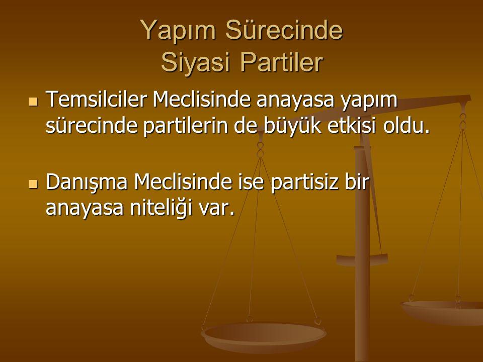 Yapım Sürecinde Siyasi Partiler Temsilciler Meclisinde anayasa yapım sürecinde partilerin de büyük etkisi oldu. Temsilciler Meclisinde anayasa yapım s