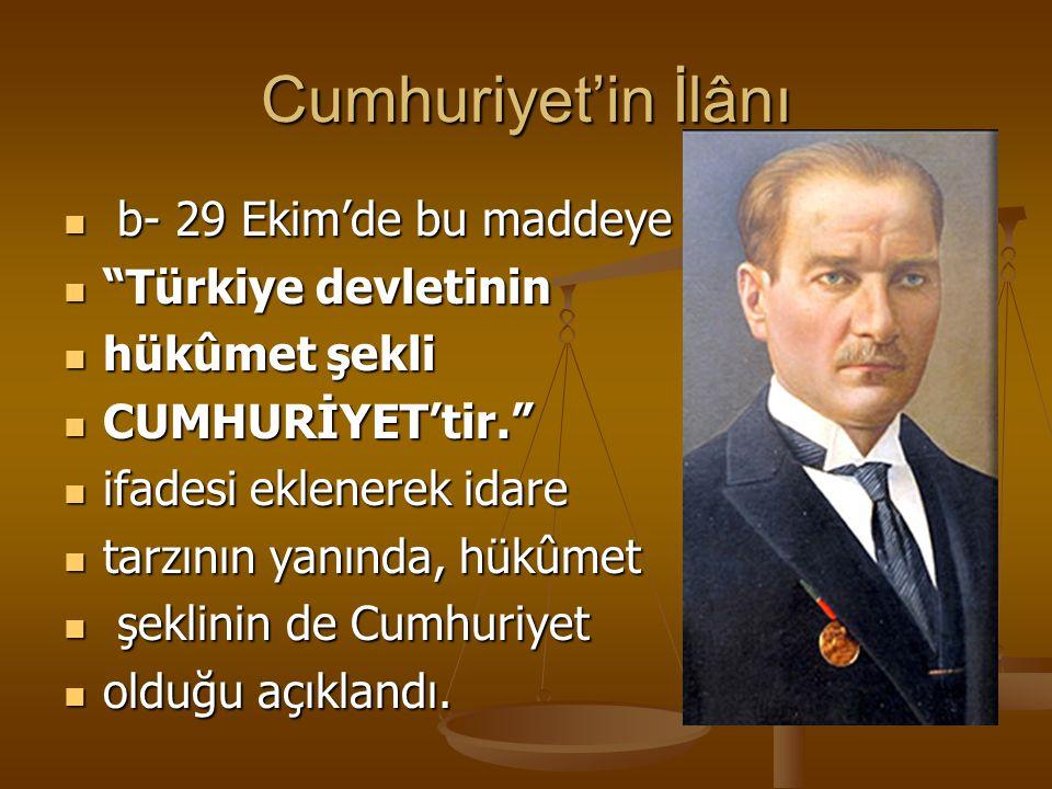 "Cumhuriyet'in İlânı b- 29 Ekim'de bu maddeye b- 29 Ekim'de bu maddeye ""Türkiye devletinin ""Türkiye devletinin hükûmet şekli hükûmet şekli CUMHURİYET't"