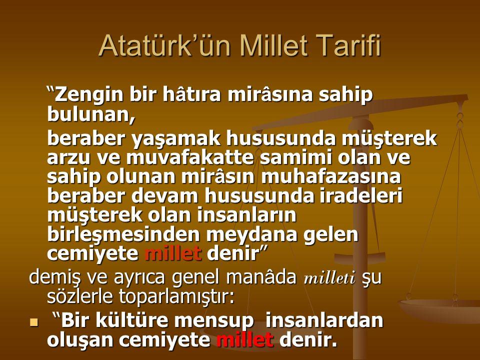 """Atatürk'ün Millet Tarifi """"Zengin bir h â tıra mir â sına sahip bulunan, beraber yaşamak hususunda müşterek arzu ve muvafakatte samimi olan ve sahip ol"""