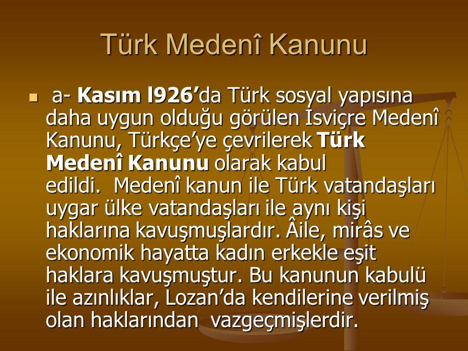 Türk Medenî Kanunu a- Kasım l926'da Türk sosyal yapısına daha uygun olduğu görülen İsviçre Medenî Kanunu, Türkçe'ye çevrilerek Türk Medenî Kanunu olar