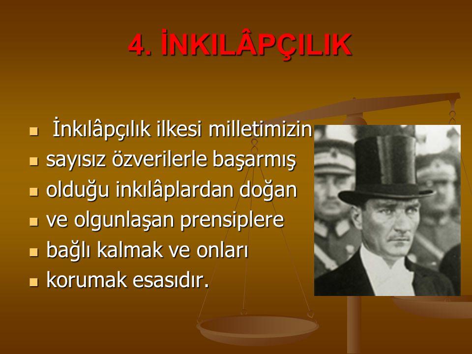 4. İNKILÂPÇILIK 4. İNKILÂPÇILIK İnkılâpçılık ilkesi milletimizin İnkılâpçılık ilkesi milletimizin sayısız özverilerle başarmış sayısız özverilerle baş
